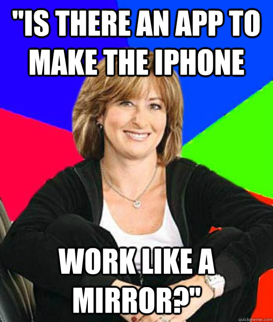 is there an app to make the iphone work like a mirror - Uneducated Internet Mom