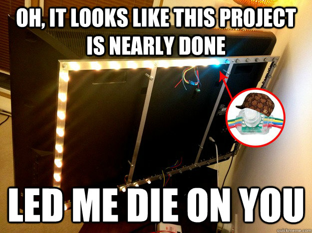 oh it looks like this project is nearly done led me die on  - Scumbag LED