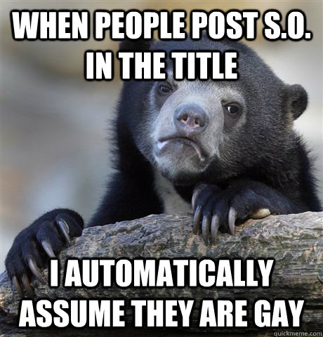 when people post so in the title i automatically assume th - Confession Bear