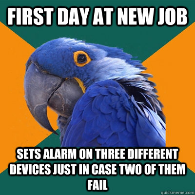 first day at new job sets alarm on three different devices j - Paranoid Parrot