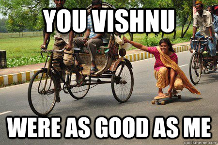 you vishnu were as good as me - Sikh Skater