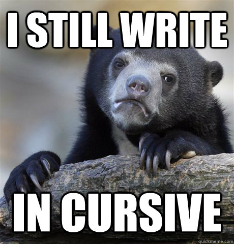i still write in cursive - Confession Bear
