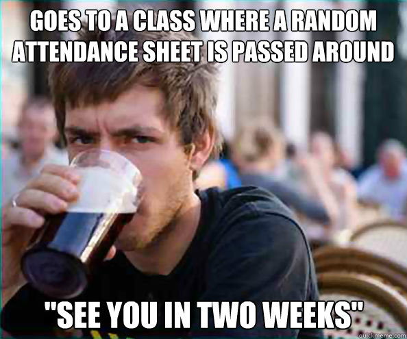 goes to a class where a random attendance sheet is passed ar - Lazy College Senior