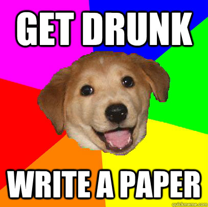 get drunk write a paper - Advice Dog