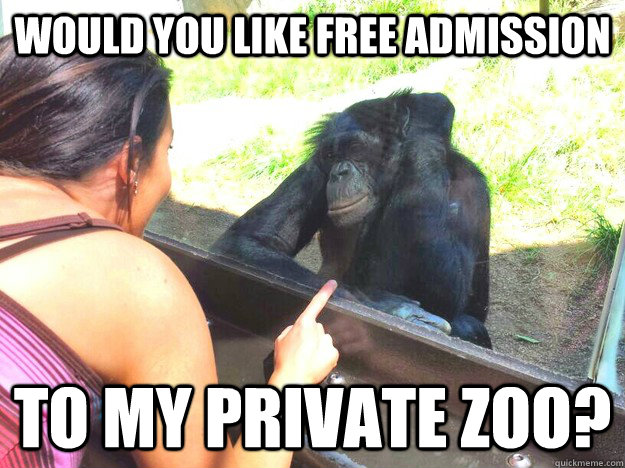 would you like free admission to my private zoo - 