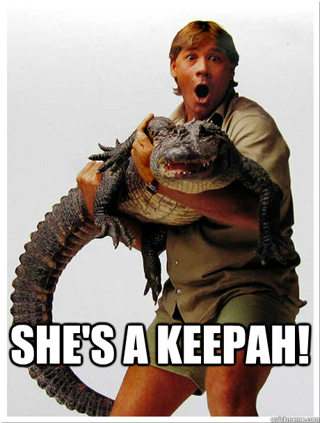 shes a keepah - Steve Irwin Keepah