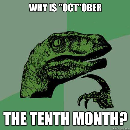 Why is October The tenth month - Philosoraptor