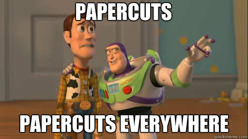 papercuts papercuts everywhere - Everywhere
