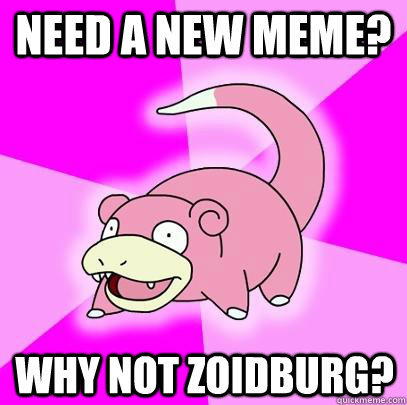 need a new meme why not zoidburg - Slowpoke