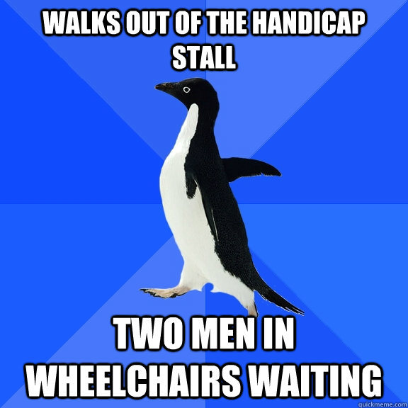 walks out of the handicap stall two men in wheelchairs waiti - Socially Awkward Penguin