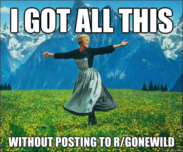 i got all this without posting to rgonewild - Sound of Music