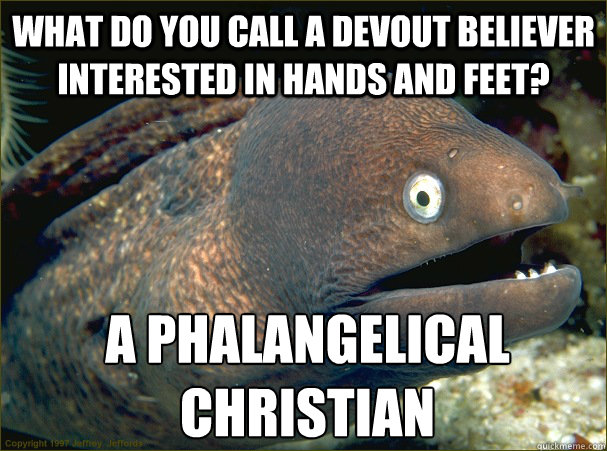 what do you call a devout believer interested in hands and f - Bad Joke Eel