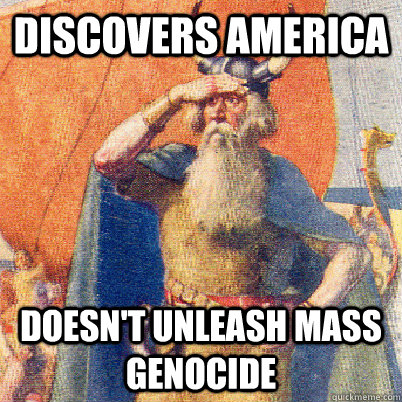 discovers america doesnt unleash mass genocide - Good Guy Leif Eriksson