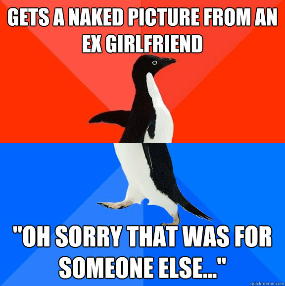 gets a naked picture from an ex girlfriend oh sorry that wa - Socially Awesome Awkward Penguin