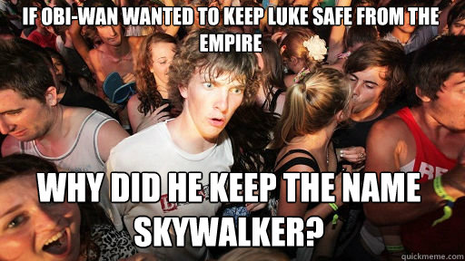 if obiwan wanted to keep luke safe from the empire why did  - Sudden Clarity Clarence