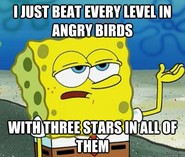 i just beat every level in angry birds with three stars in a - Tough Spongebob
