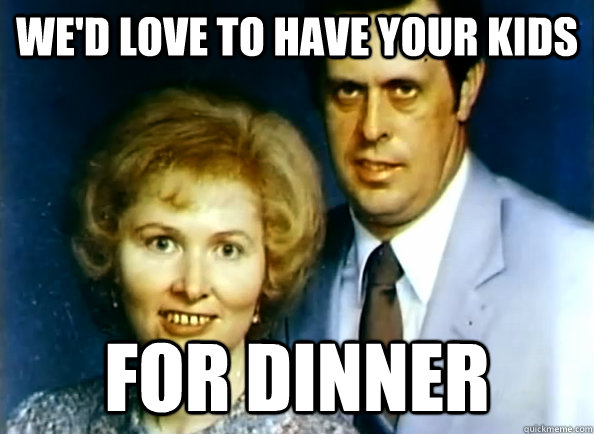 wed love to have your kids for dinner - Creepy couple