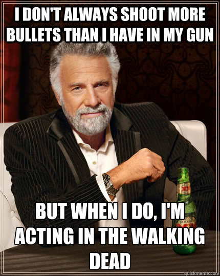 i dont always shoot more bullets than i have in my gun but  - The Most Interesting Man In The World