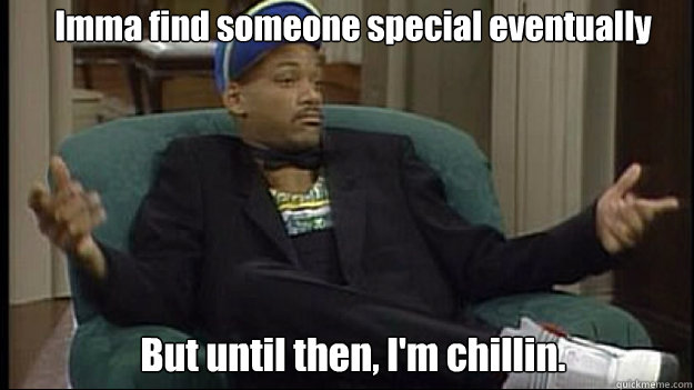 imma find someone special eventually but until then im chi - fresh prince