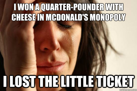 i won a quarterpounder with cheese in mcdonalds monopoly i - First World Problems