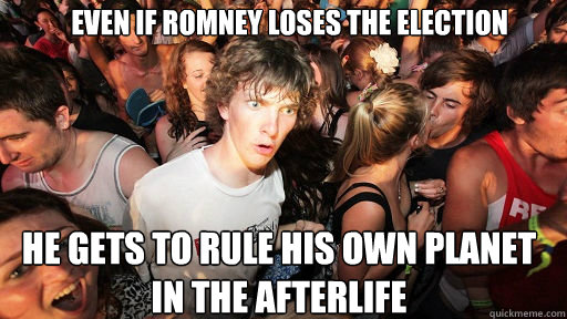 even if romney loses the election he gets to rule his own pl - Sudden Clarity Clarence