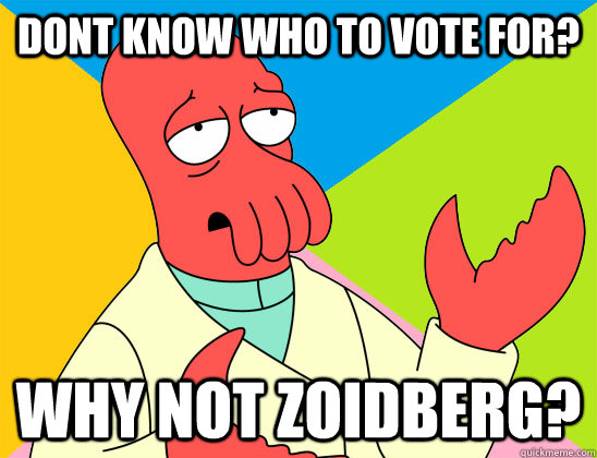 dont know who to vote for why not zoidberg - Futurama Zoidberg