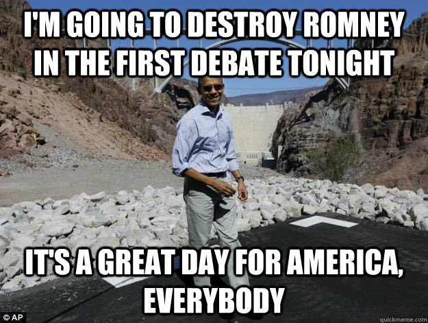 im going to destroy romney in the first debate tonight its - Delusionally Optimistic Obama