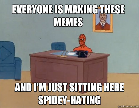 everyone is making these memes and im just sitting here - Masturbating Spiderman