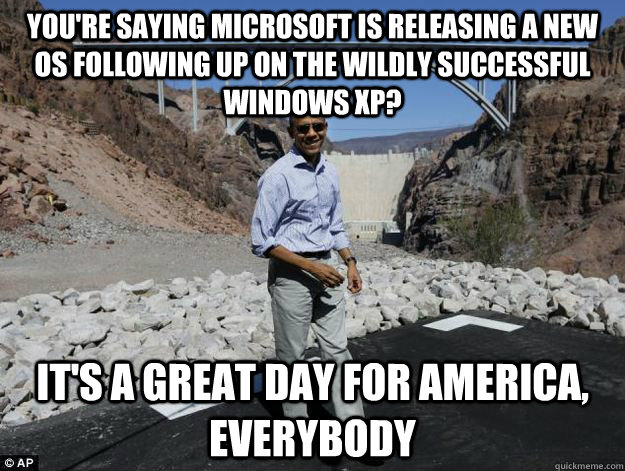 youre saying microsoft is releasing a new os following up o - Delusionally Optimistic Obama