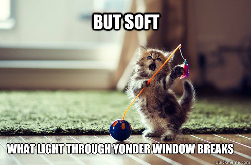 but soft what light through yonder window breaks -