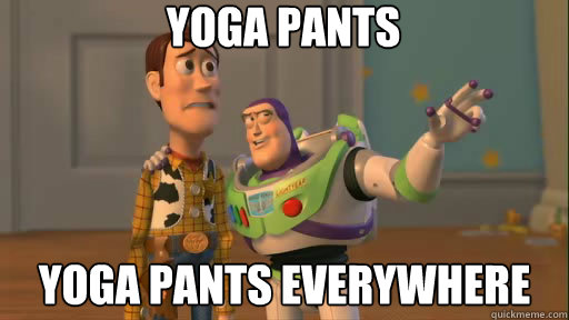 yoga pants yoga pants everywhere - Everywhere