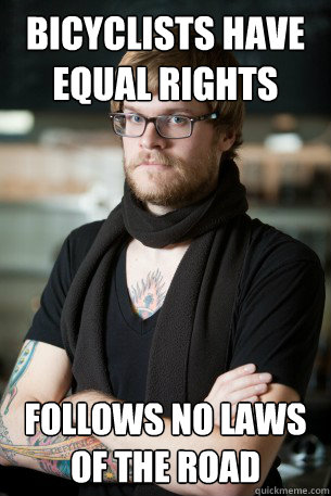 bicyclists have equal rights follows no laws of the road - Hipster Barista