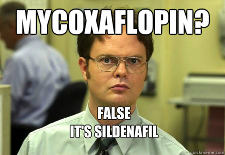 mycoxaflopin false its sildenafil - Dwight Schrute Knows Best