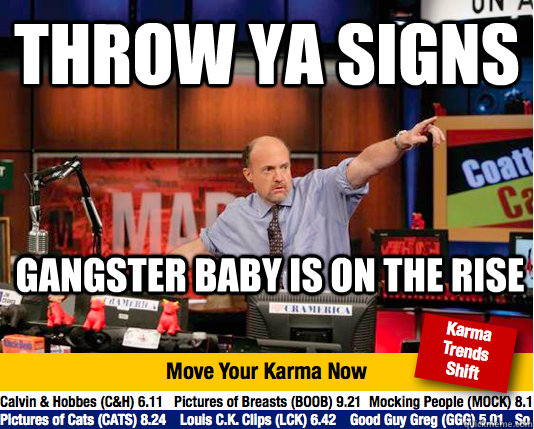 throw ya signs gangster baby is on the rise - Mad Karma with Jim Cramer