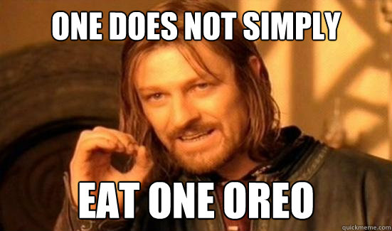 one does not simply eat one oreo - Boromir