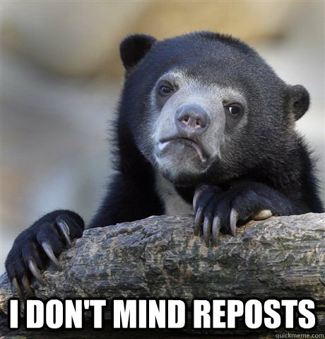 i dont mind reposts - Confession Bear