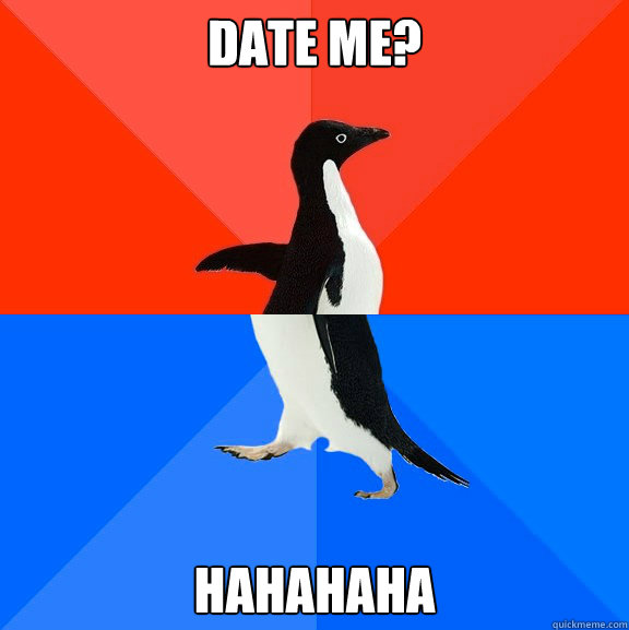 date me hahahaha - Socially Awesome Awkward Penguin