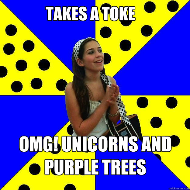 takes a toke omg unicorns and purple trees - Sheltered Suburban Kid
