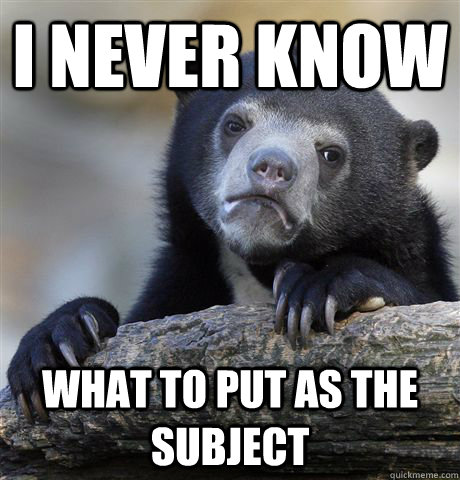 i never know what to put as the subject  - Confession Bear