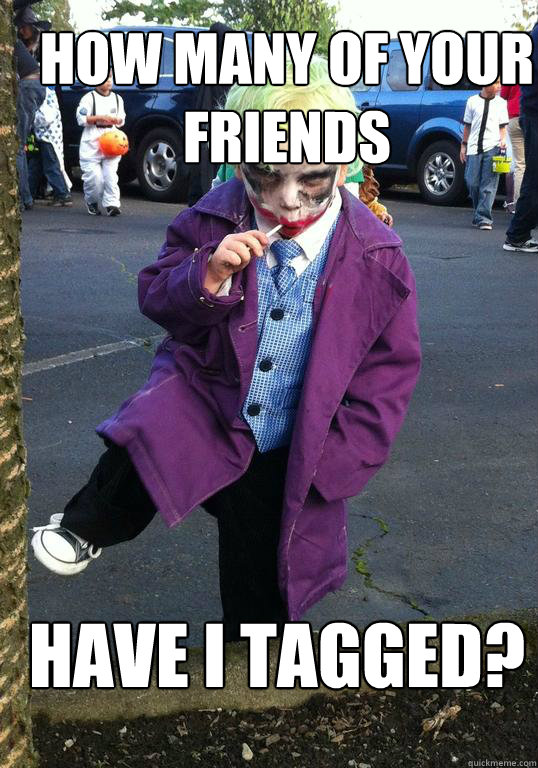 how many of your friends have i tagged - Joker kid