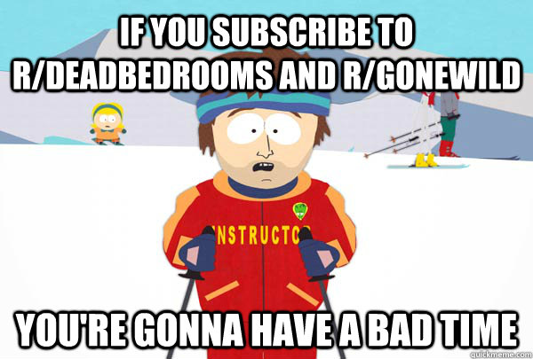 if you subscribe to rdeadbedrooms and rgonewild youre gon - Super Cool Ski Instructor