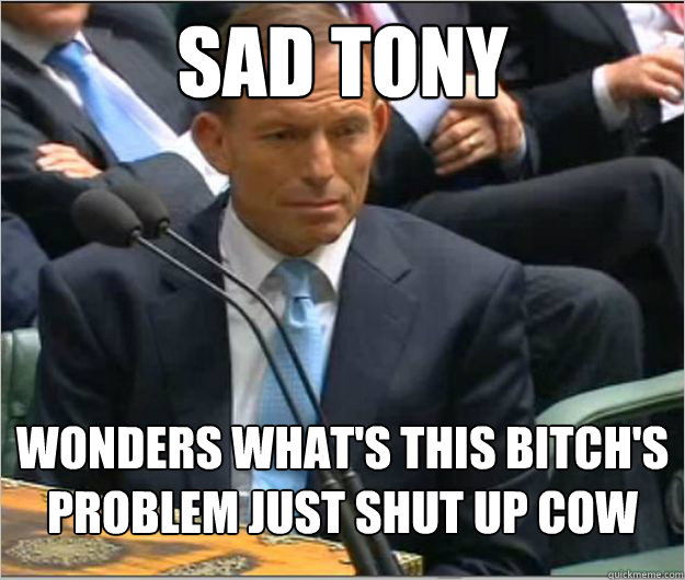 sad tony wonders whats this bitchs problem just shut up co -