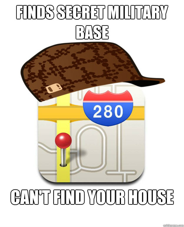 finds secret military base cant find your house - Scumbag Apple Maps