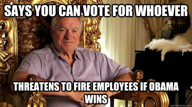says you can vote for whoever threatens to fire employees if - 