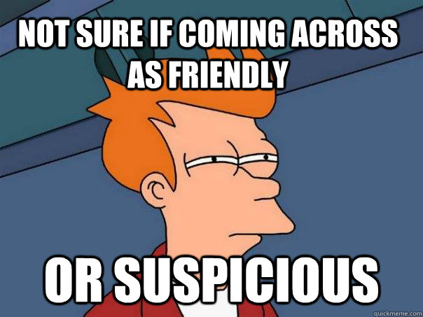 not sure if coming across as friendly or suspicious - Futurama Fry