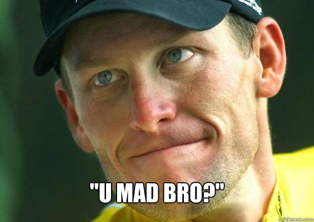 u mad bro - Scumbag Lance Armstrong