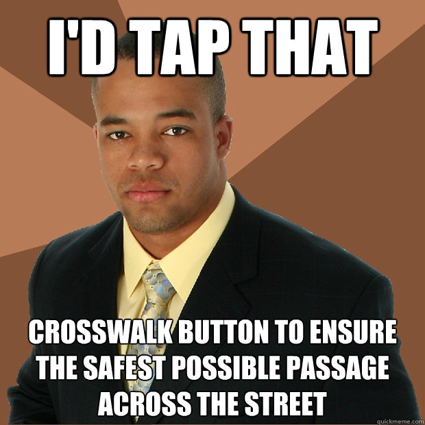 id tap that crosswalk button to ensure the safest possible  - Successful Black Man