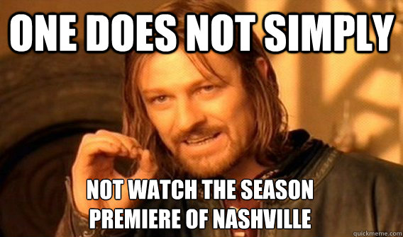one does not simply not watch the season premiere of nashvi - One Does Not Simply