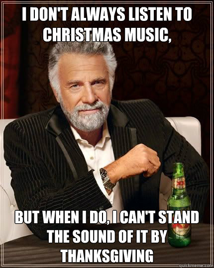 i dont always listen to christmas music but when i do i c - Most Interesting Man