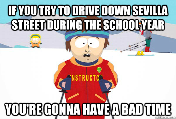 if you try to drive down sevilla street during the school ye - Super Cool Ski Instructor